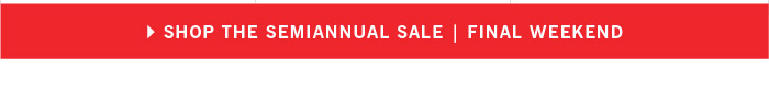 SHOP THE SEMIANNUAL SALE | FINAL WEEKEND