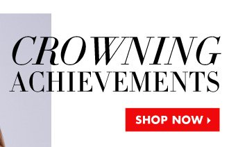 CROWNING ACHIEVMENTS