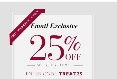 For this weekend only... 25% off selected items
