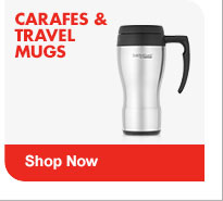 CARAFES & TRAVEL MUGS Shop Now