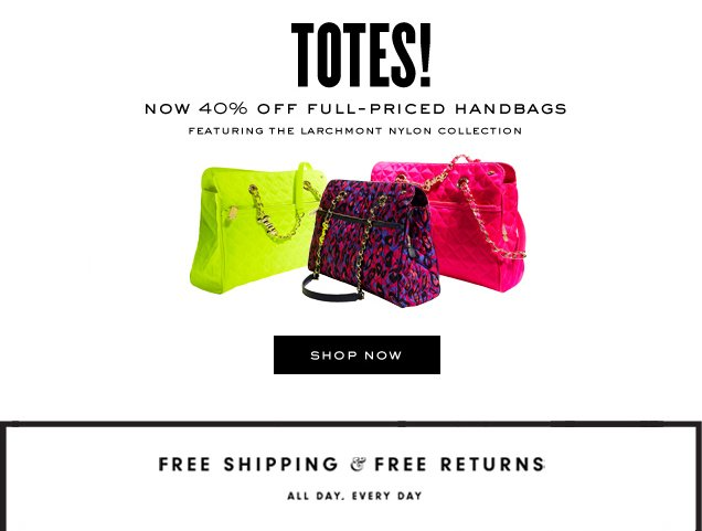 TOTES! Now 40 percent off full-priced handbags. Featuring the Larchmont Nylon Collection. SHOP NOW.