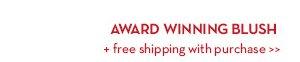 AWARD WINNING BLUSH + free shipping with purchase.