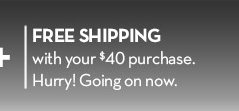 FREE SHIPPING with your $40 purchase. Hurry! Going on now.