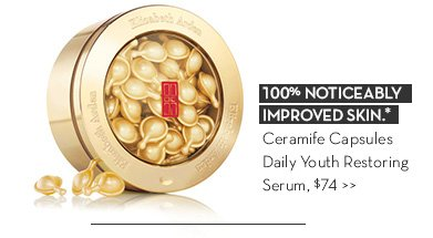 100% NOTICEABLY IMPROVED SKIN.* Ceramide Capsules Daily Youth Restoring Serum, $74.