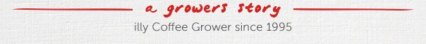 a growers story  illy Coffee Grower since 1995