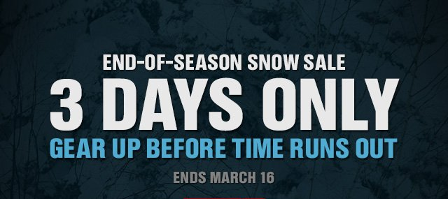 END-OF-SEASON SNOW SALE 3 DAYS ONLY