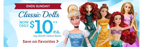 Ends Sunday! Classid Dolls. Now Only $10 each.  Reg. $14.95. Select Styles | Save on Favorites
