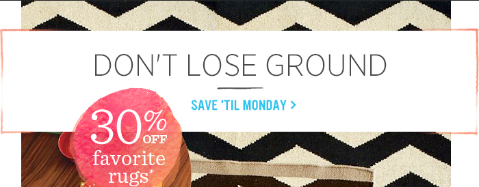 Don't lose ground. Save 'til monday.