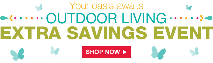Your oasis awaits | Outdoor Living | Extra Savings Event | Shop Now