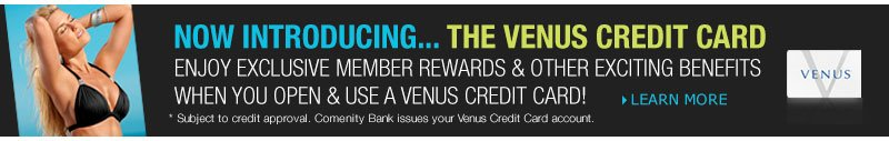 Did you know... Venus now offers a credit card! Learn More!