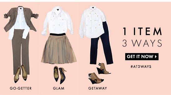1 ITEM 3 WAYS  Go-Getter Glam Getaway  GET IT NOW  # AT3WAYS