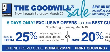 The Goodwill Sale Now through Saturday, March 29 5 days only! Exclusive offers for our Best Customers!  Print Coupons
