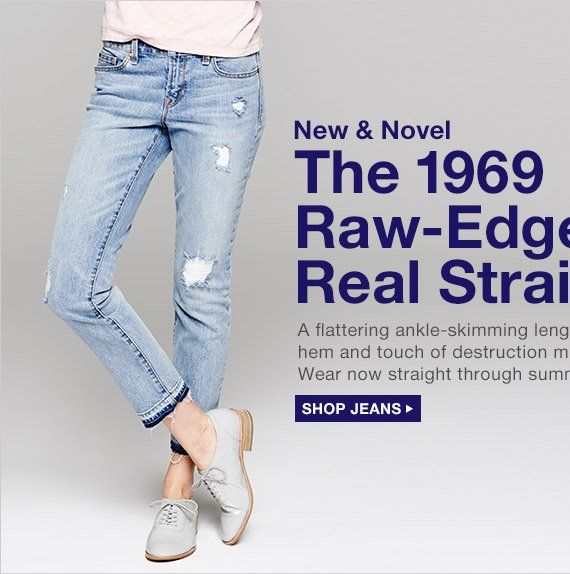 New & Novel | The 1969 Raw–Edge Real Straight | SHOP JEANS