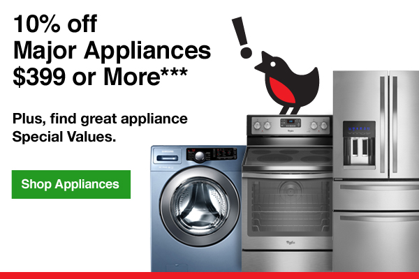 10% of Major Appliances $399 or More*** Plus, find great appliance Special Values. Shop Appliances.