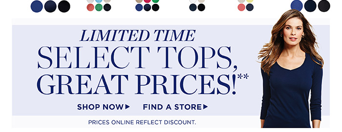 Limited Time. Select Tops, Great Prices! Shop Now. Find a Store.