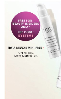 Free for Beauty Insiders Only* EYETIME TRY A DELUXE MINI FREE Online only. While supplies last.