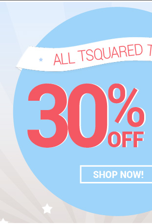 30% OFF all Tsquared tees with coupon code TSQUARED30.