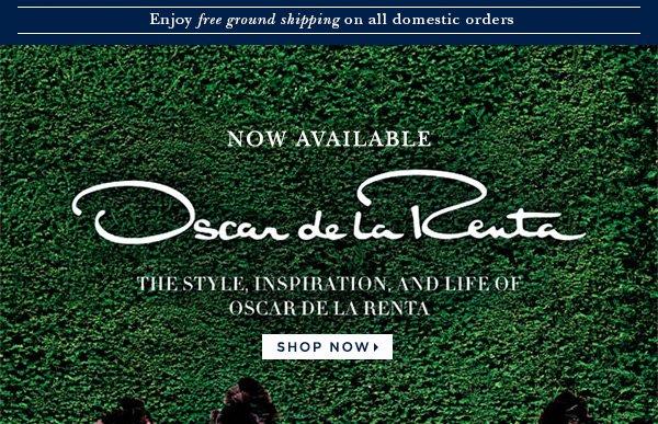 Now Available OSCAR DE LA RENTA The Inspiration, Style and Life of Oscar de la Renta