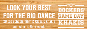 Look your best for the Big Dance. 20 top schools, Slim & Classic Khakis and shorts. Represent