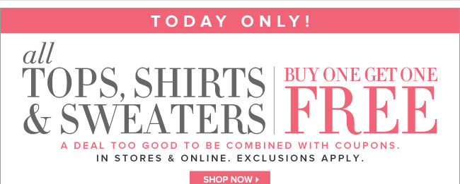 All Tops, Sweaters, & Shirts Buy One, Get One FREE!