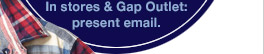 In stores & Gap Outlet: present email.
