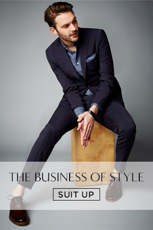 THE BUSINESS OF STYLE. SUIT UP