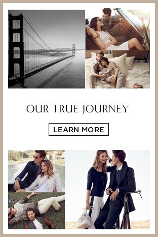 OUR TRUE JOURNEY. LEARN MORE