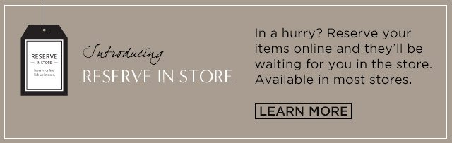 Introducing RESERVE IN STORE. LEARN MORE