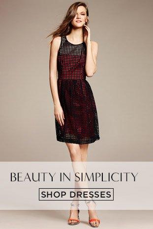 BEAUTY IN SIMPLICITY. SHOP DRESSES