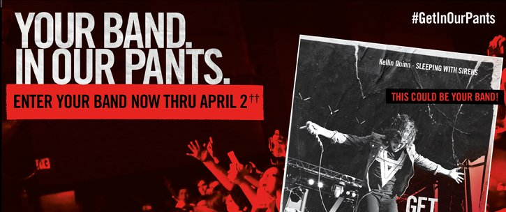 YOUR BAND IN OUR PANTS. - ENTER YOUR BAND NOW THRU APRIL††