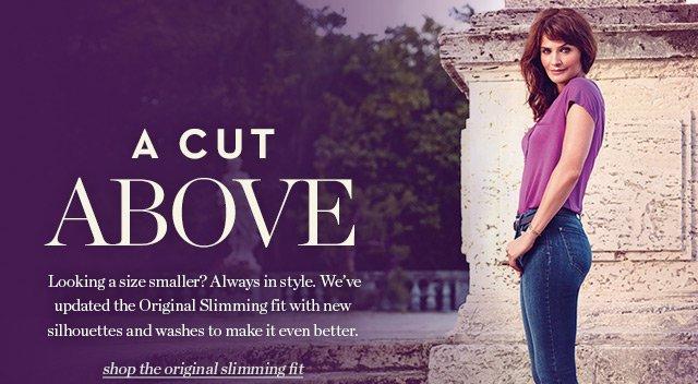 a cut above | Shop the original slimming fit