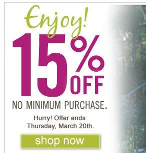 Enjoy 15% off. No Minimum Purchase.