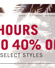Last Hours - Enjoy up to 40% off - Shop Now