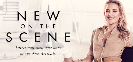 New On The Scene  Direct Your Own Style Story In Our New Arrivals.