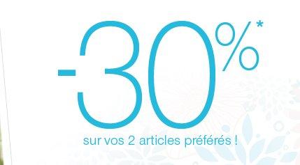 -30%* sur vos 2 articles préférés !