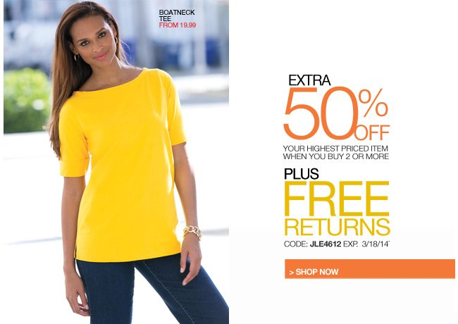 extra 50 percent off your highest priced item when you buy 2 or more plus free returns - code: JLE4612 expires: 3/18/14 - shop now