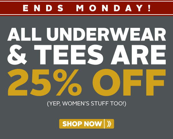 ENDS MONDAY! - All underwear and tees are 25% off. (Yep, women's stuff too!)