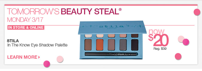 Tomorrow's Beauty Steal® Monday 3/17 Stila In The Know Eye Shadow Palette Now $20 > Learn More