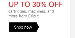 UP TO 30% OFF cartridges, machines, and more from Circut.