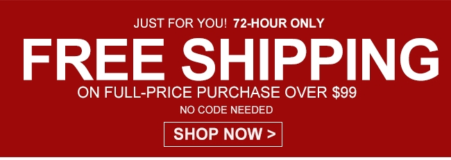 JUST FOR YOU!72-HOUR ONLY FREE SHIPPING ON FULL-PRICE PURCHASE OVER $9 SHOP NOW>