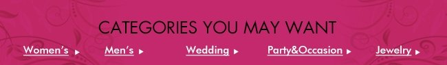 CATEGORIES YOU MAY WANT Women's ▶ Men's ▶ Wedding▶ Party&Occasion▶ Jewelry▶