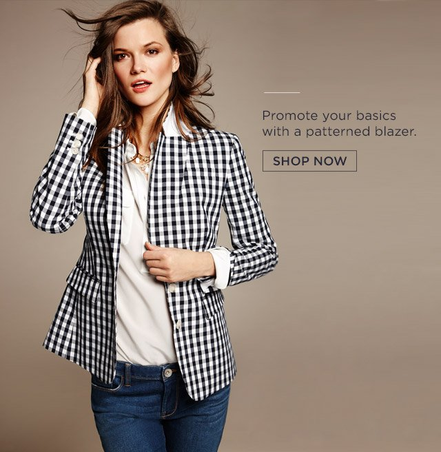 Promote your basics with a patterned blazer. SHOP NOW