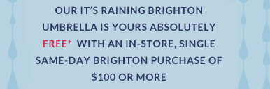 Our It's Raining Brighton Umbrella is yours absolutely FREE* with an in-store, single same-day Brighton purchase of $100 or more