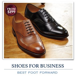 SHOES FOR BUSINESS - BEST FOOT FORWARD - FROM $199