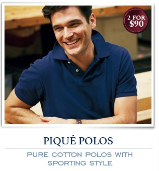 PIQUE POLOS - PURE COTTON POLOS WITH SPORTING STYLE - 2 FOR $90