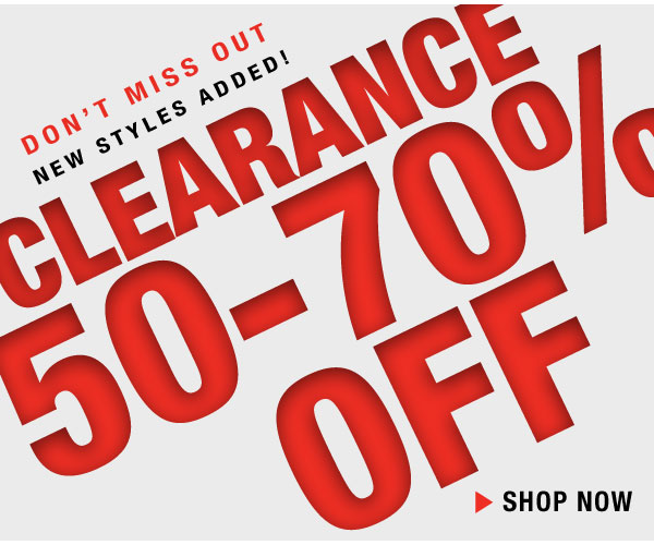 Clearance 50-70% off, new styles added