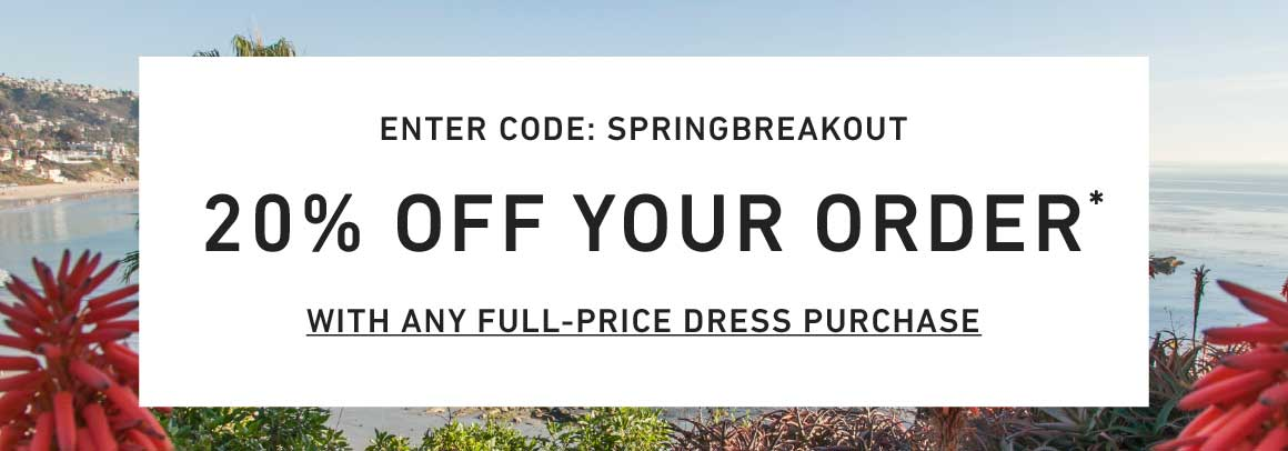 20% Off Your Order with Any Regular Price Dress Purchase. Enter Code: SPRINGBREAKOUT