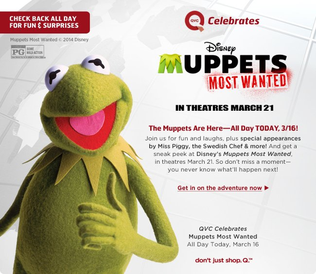 QVC Celebrates Muppets Most Wanted - The Muppets Are Here—All Day TODAY, 3/16! Get in on the adventure now >
