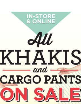 IN-STORE & ONLINE | All KHAKIS and CARGO PANTS ON SALE