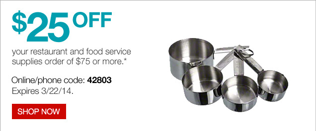 $25 off your Restaurant and Food Service Supplies order of $75 or more.*